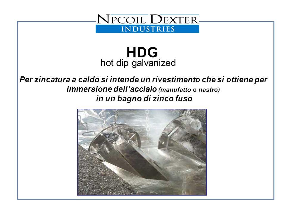 HDG hot dip galvanized Per zincatura a caldo si intende un rivestimento che si ottiene per immersione dellacciaio (manufatto o nastro) in un bagno di