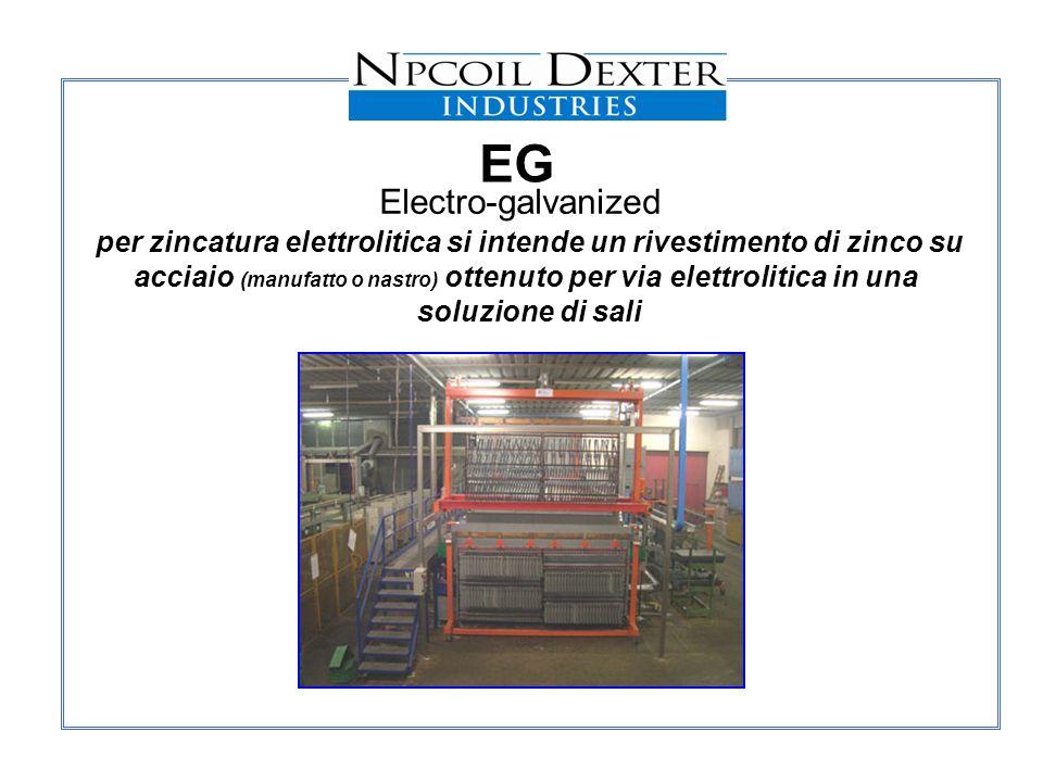 EG Electro-galvanized per zincatura elettrolitica si intende un rivestimento di zinco su acciaio (manufatto o nastro) ottenuto per via elettrolitica i