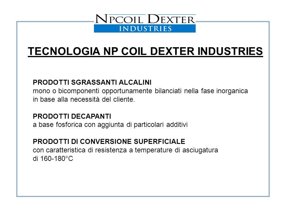 TECNOLOGIA NP COIL DEXTER INDUSTRIES PRODOTTI SGRASSANTI ALCALINI mono o bicomponenti opportunamente bilanciati nella fase inorganica in base alla nec