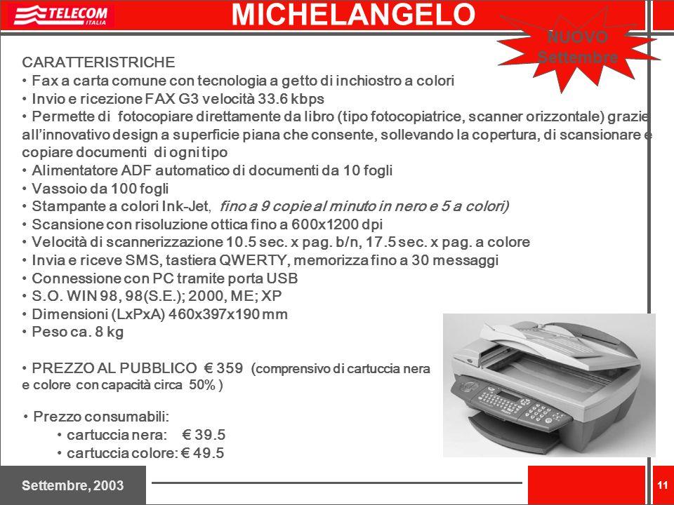 Settembre, 2003 11 Prezzo consumabili: cartuccia nera: 39.5 cartuccia colore: 49.5 CARATTERISTRICHE Fax a carta comune con tecnologia a getto di inchi
