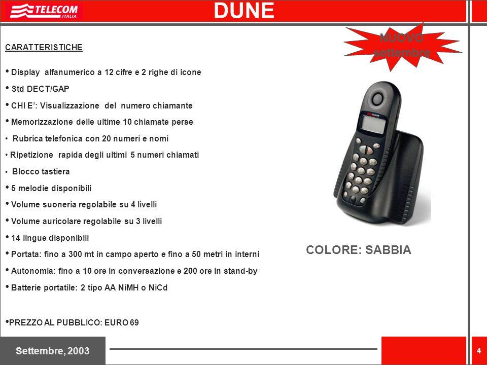 Settembre, 2003 4 DUNE NUOVO settembre COLORE: SABBIA CARATTERISTICHE Display alfanumerico a 12 cifre e 2 righe di icone Std DECT/GAP CHI E: Visualizz