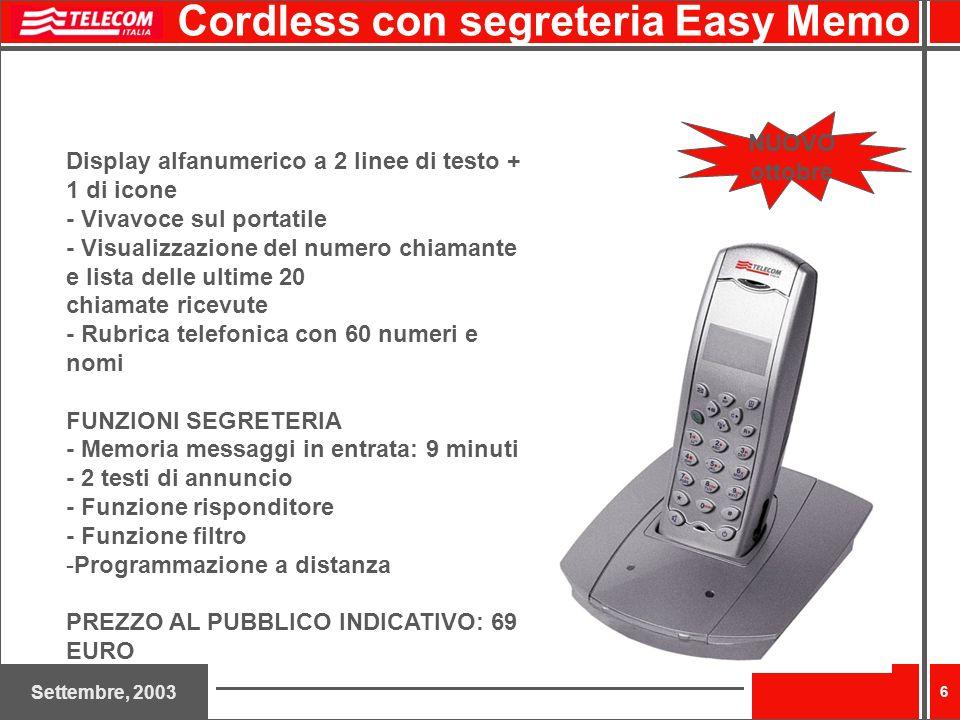 Settembre, 2003 6 Cordless con segreteria Easy Memo Display alfanumerico a 2 linee di testo + 1 di icone - Vivavoce sul portatile - Visualizzazione de