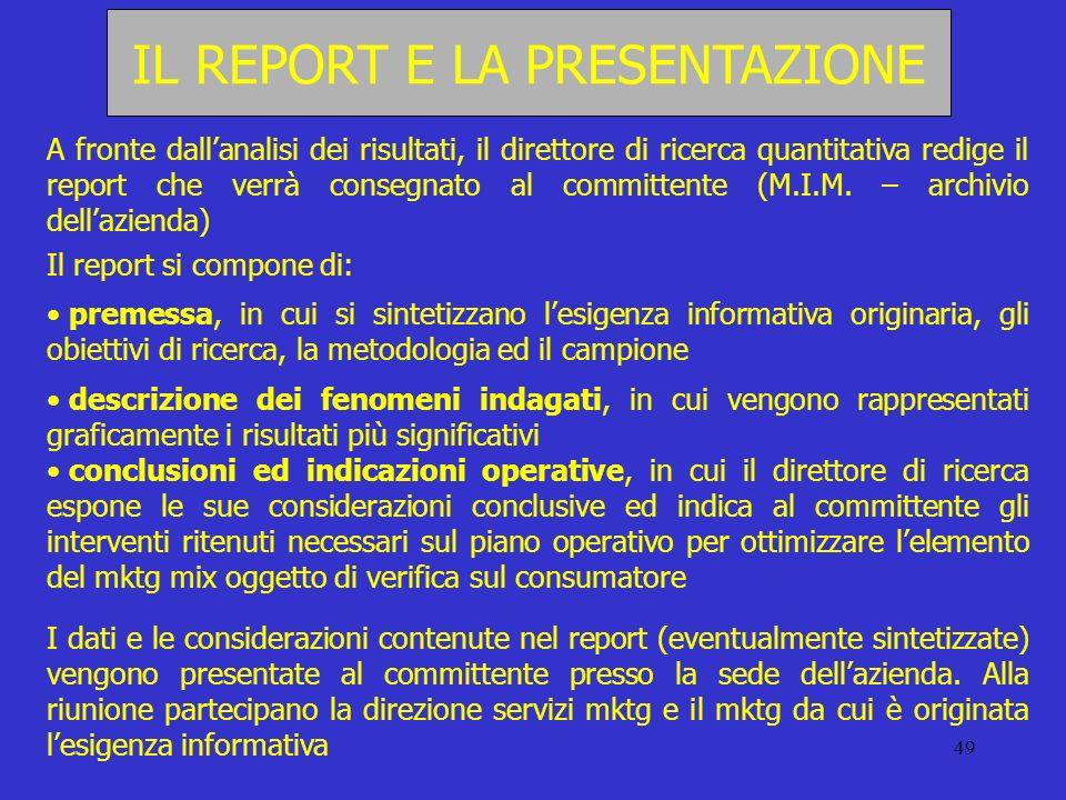 49 IL REPORT E LA PRESENTAZIONE A fronte dallanalisi dei risultati, il direttore di ricerca quantitativa redige il report che verrà consegnato al comm
