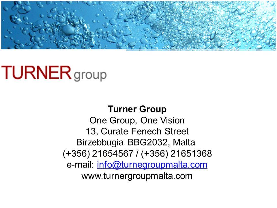 Turner Group One Group, One Vision 13, Curate Fenech Street Birzebbugia BBG2032, Malta (+356) 21654567 / (+356) 21651368 e-mail: info@turnegroupmalta.