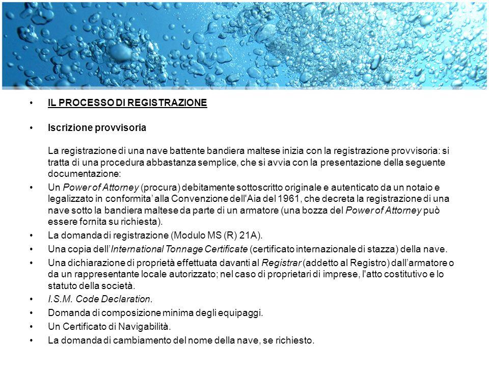IL PROCESSO DI REGISTRAZIONE Iscrizione provvisoria La registrazione di una nave battente bandiera maltese inizia con la registrazione provvisoria: si