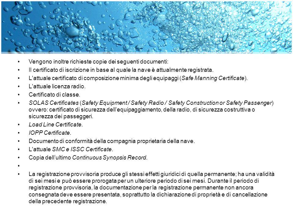Vengono inoltre richieste copie dei seguenti documenti: Il certificato di iscrizione in base al quale la nave è attualmente registrata. L'attuale cert