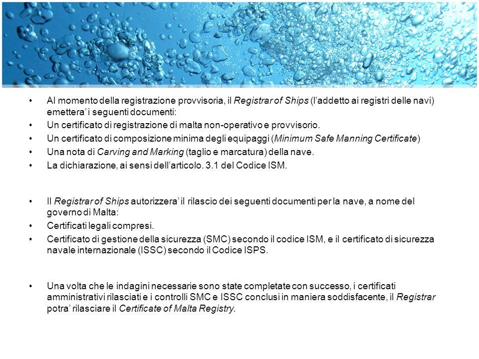 Al momento della registrazione provvisoria, il Registrar of Ships (laddetto ai registri delle navi) emettera i seguenti documenti: Un certificato di r
