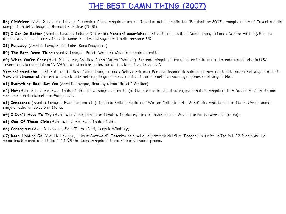 THE BEST DAMN THING (2007) 56) Girlfriend (Avril R. Lavigne, Lukasz Gottwald). Primo singolo estratto. Inserito nella compilation Festivalbar 2007 – c