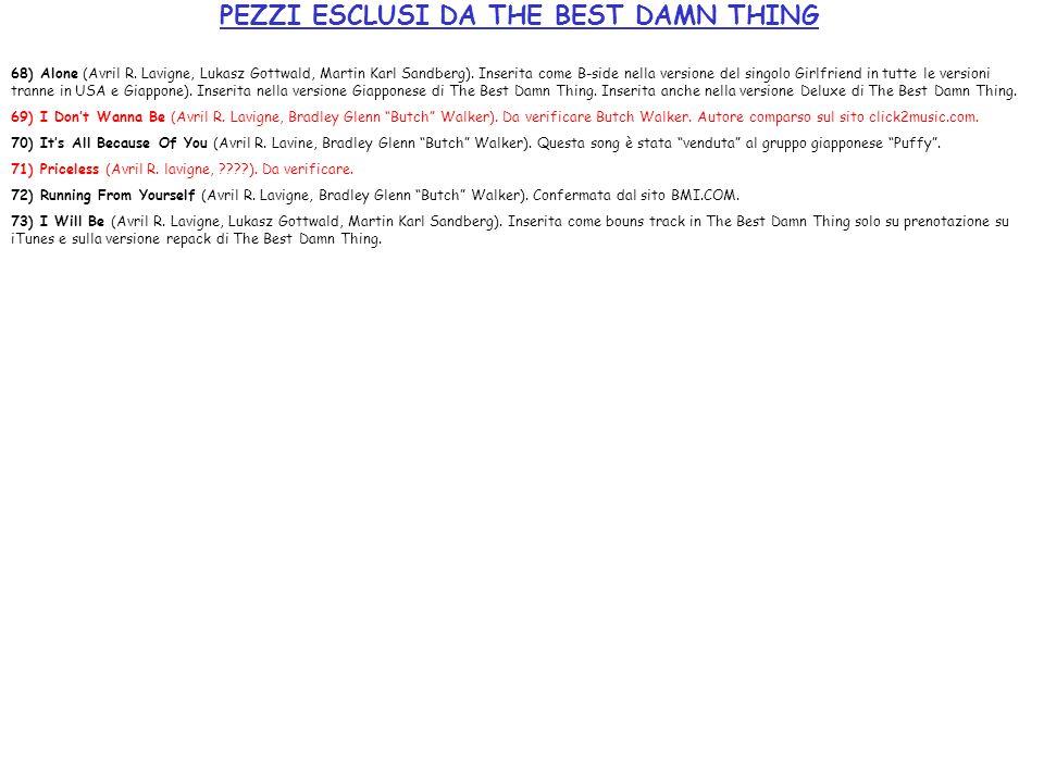 PEZZI ESCLUSI DA THE BEST DAMN THING 68) Alone (Avril R. Lavigne, Lukasz Gottwald, Martin Karl Sandberg). Inserita come B-side nella versione del sing