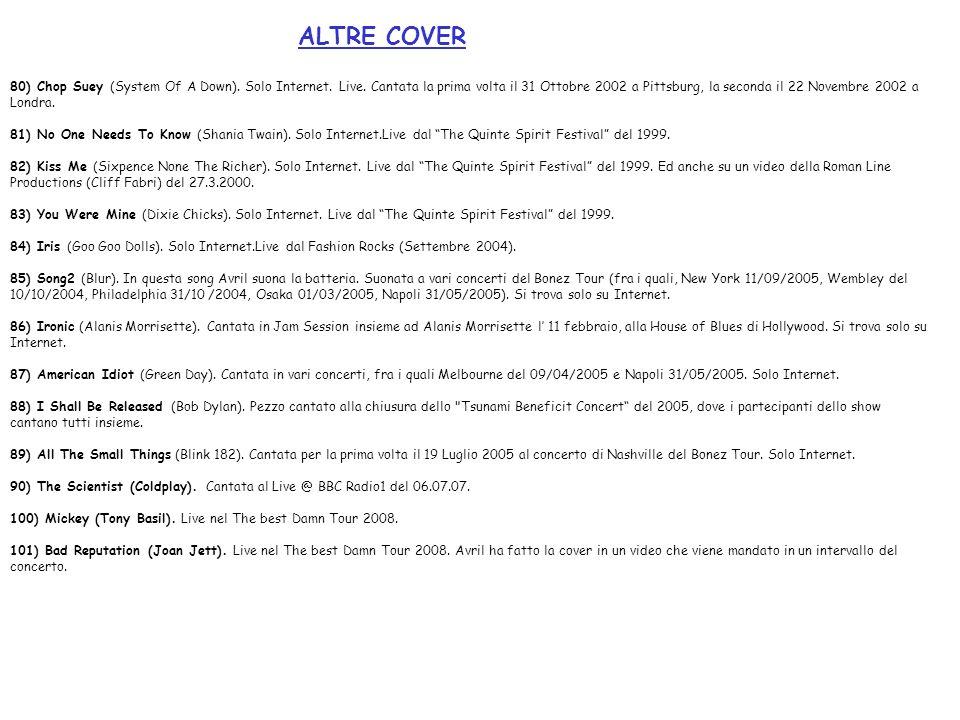 ALTRE COVER 80) Chop Suey (System Of A Down). Solo Internet. Live. Cantata la prima volta il 31 Ottobre 2002 a Pittsburg, la seconda il 22 Novembre 20