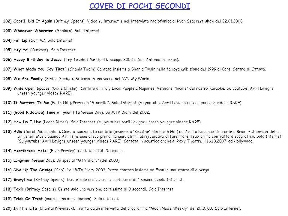 COVER DI POCHI SECONDI 102) Oops!I Did It Again (Britney Spears). Video su internet e nellintervista radiofonica al Ryan Seacrest show del 22.01.2008.