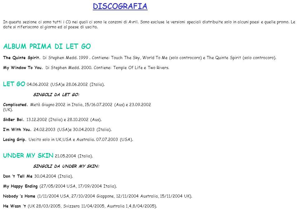 DISCOGRAFIA In questa sezione ci sono tutti i CD nei quali ci sono le canzoni di Avril. Sono escluse le versioni speciali distribuite solo in alcuni p