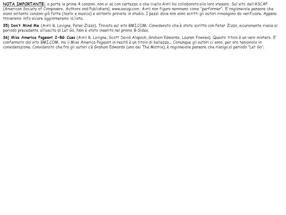 NOTA IMPORTANTE: a parte le prime 4 canzoni, non si sa con certezza a che livello Avril ha collaborato alla loro stesura. Sul sito dellASCAP (American