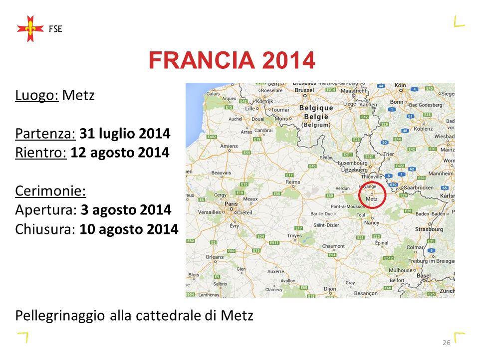 26 FRANCIA 2014 Luogo: Metz Partenza: 31 luglio 2014 Rientro: 12 agosto 2014 Cerimonie: Apertura: 3 agosto 2014 Chiusura: 10 agosto 2014 Pellegrinaggio alla cattedrale di Metz