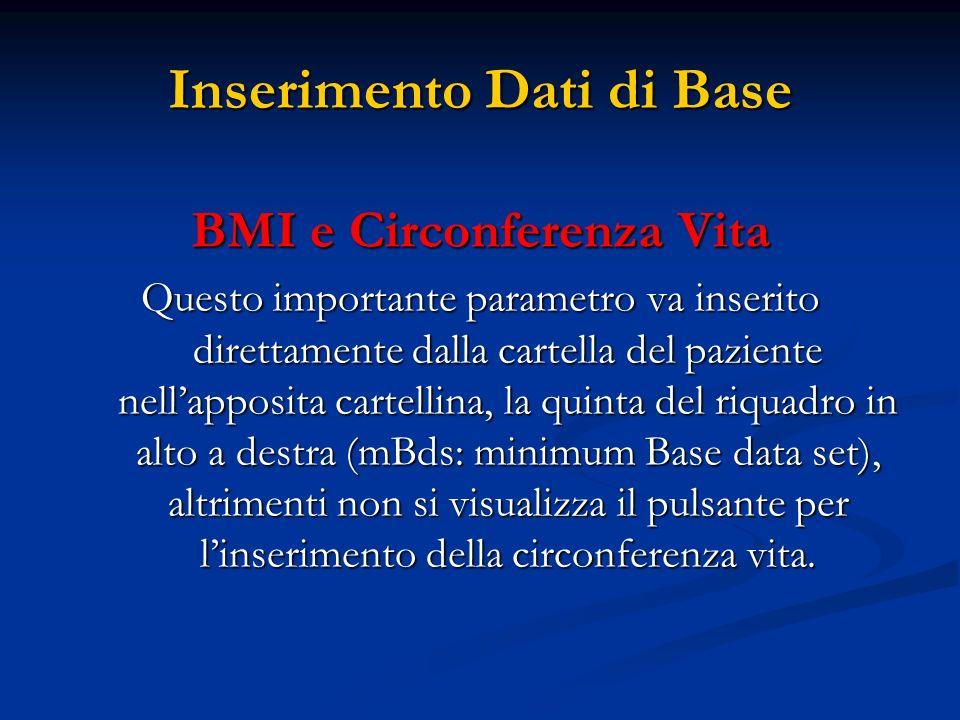 Inserimento Dati di Base BMI e Circonferenza Vita Questo importante parametro va inserito direttamente dalla cartella del paziente nellapposita cartel