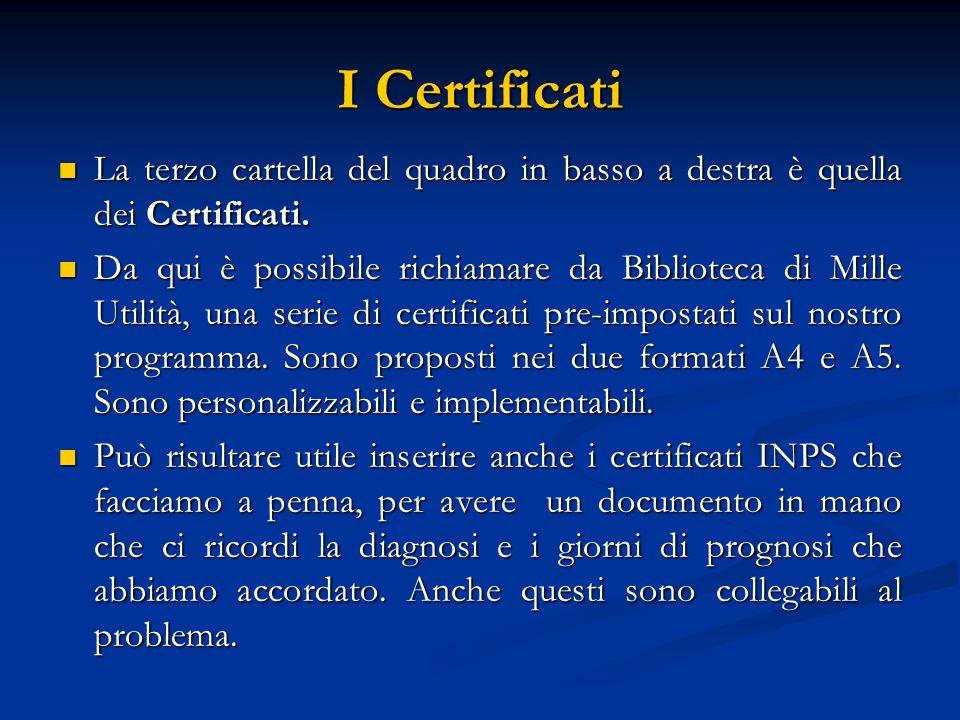 I Certificati La terzo cartella del quadro in basso a destra è quella dei Certificati. La terzo cartella del quadro in basso a destra è quella dei Cer