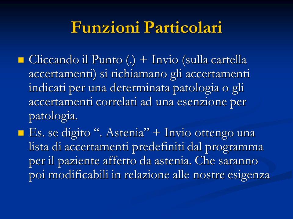 Funzioni Particolari Cliccando il Punto (.) + Invio (sulla cartella accertamenti) si richiamano gli accertamenti indicati per una determinata patologi