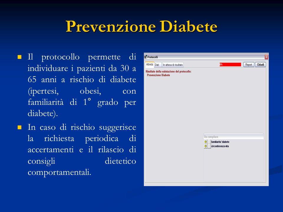 Prevenzione Diabete Il protocollo permette di individuare i pazienti da 30 a 65 anni a rischio di diabete (ipertesi, obesi, con familiarità di 1° grad