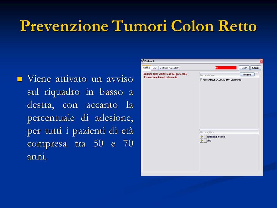 Prevenzione Tumori Colon Retto Viene attivato un avviso sul riquadro in basso a destra, con accanto la percentuale di adesione, per tutti i pazienti d