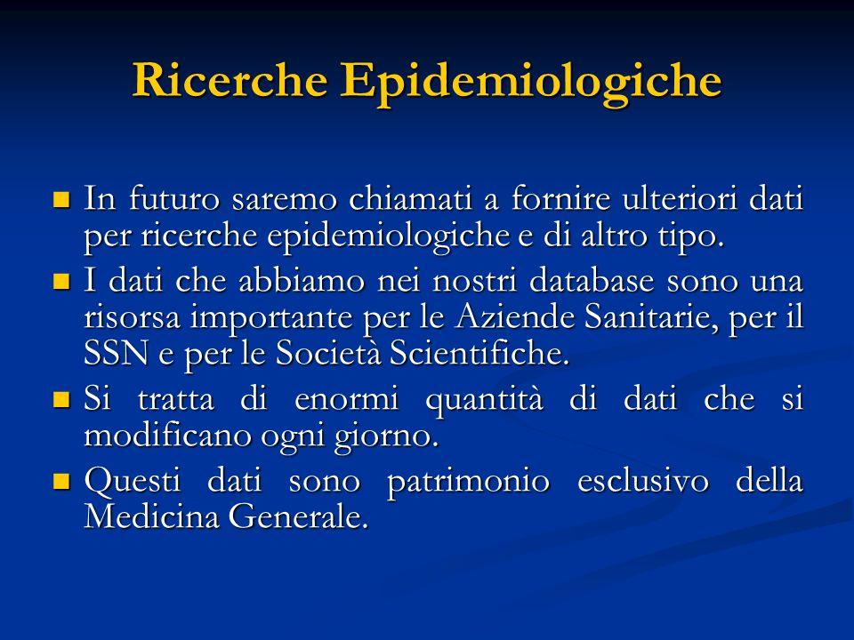 Ricerche Epidemiologiche In futuro saremo chiamati a fornire ulteriori dati per ricerche epidemiologiche e di altro tipo. In futuro saremo chiamati a