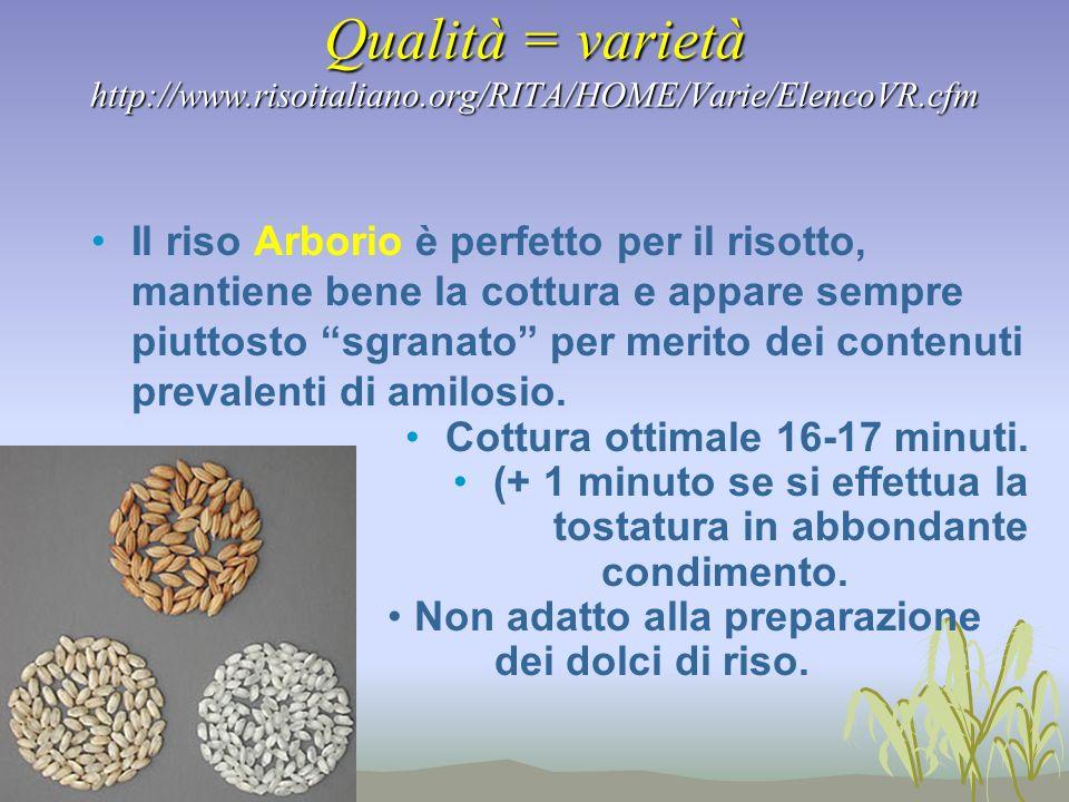 Qualità = varietà http://www.risoitaliano.org/RITA/HOME/Varie/ElencoVR.cfm Il riso Arborio è perfetto per il risotto, mantiene bene la cottura e appar
