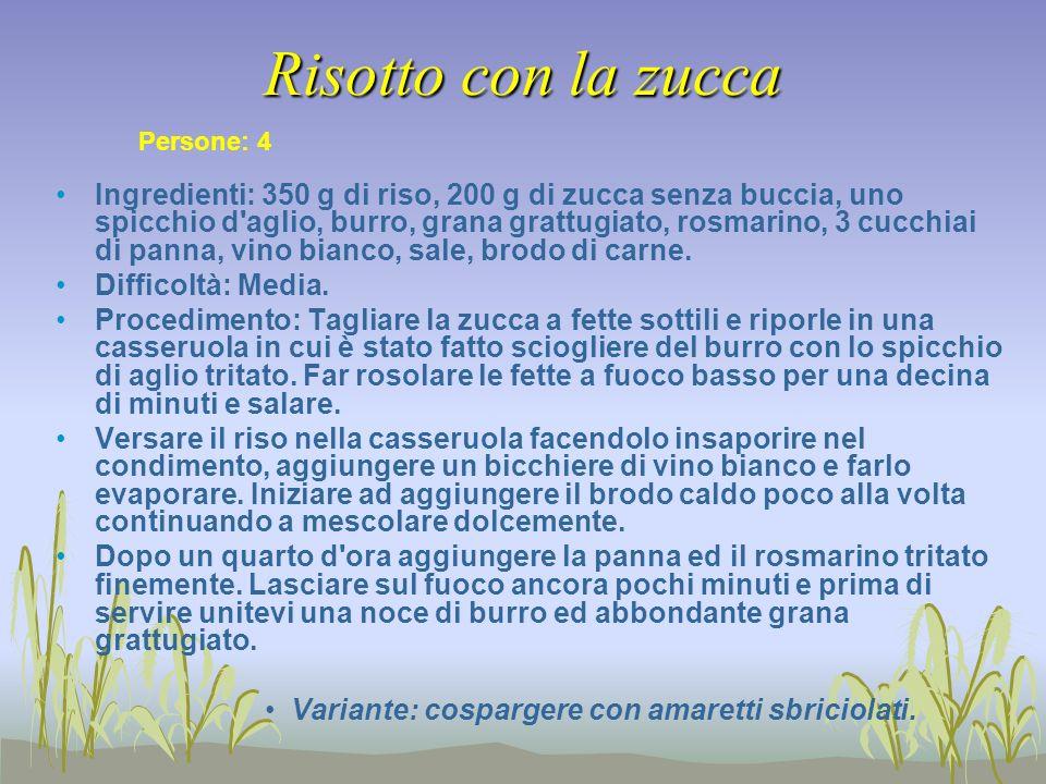 Risotto con la zucca Ingredienti: 350 g di riso, 200 g di zucca senza buccia, uno spicchio d'aglio, burro, grana grattugiato, rosmarino, 3 cucchiai di