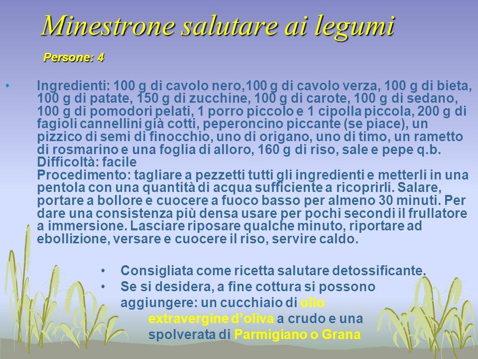 Minestrone salutare ai legumi Ingredienti: 100 g di cavolo nero,100 g di cavolo verza, 100 g di bieta, 100 g di patate, 150 g di zucchine, 100 g di ca