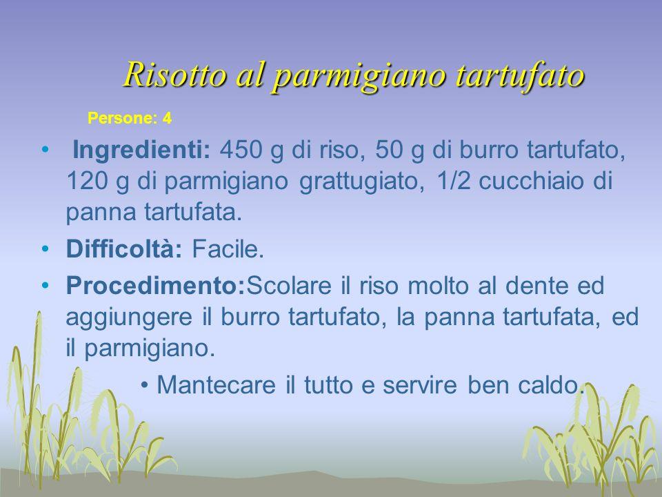 Risotto al parmigiano tartufato Ingredienti: 450 g di riso, 50 g di burro tartufato, 120 g di parmigiano grattugiato, 1/2 cucchiaio di panna tartufata