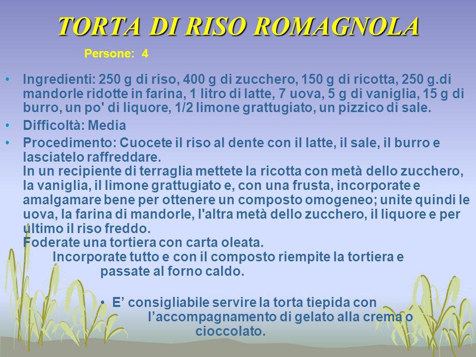 TORTA DI RISO ROMAGNOLA Ingredienti: 250 g di riso, 400 g di zucchero, 150 g di ricotta, 250 g.di mandorle ridotte in farina, 1 litro di latte, 7 uova