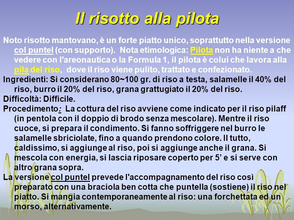 Il risotto alla pilota Noto risotto mantovano, è un forte piatto unico, soprattutto nella versione col puntel (con supporto). Nota etimologica: Pilota