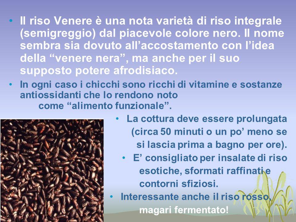 Il riso Venere è una nota varietà di riso integrale (semigreggio) dal piacevole colore nero. Il nome sembra sia dovuto allaccostamento con lidea della