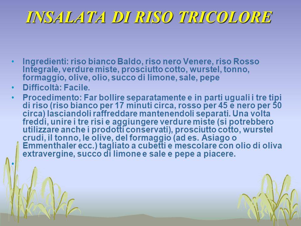 INSALATA DI RISO TRICOLORE Ingredienti: riso bianco Baldo, riso nero Venere, riso Rosso Integrale, verdure miste, prosciutto cotto, wurstel, tonno, fo