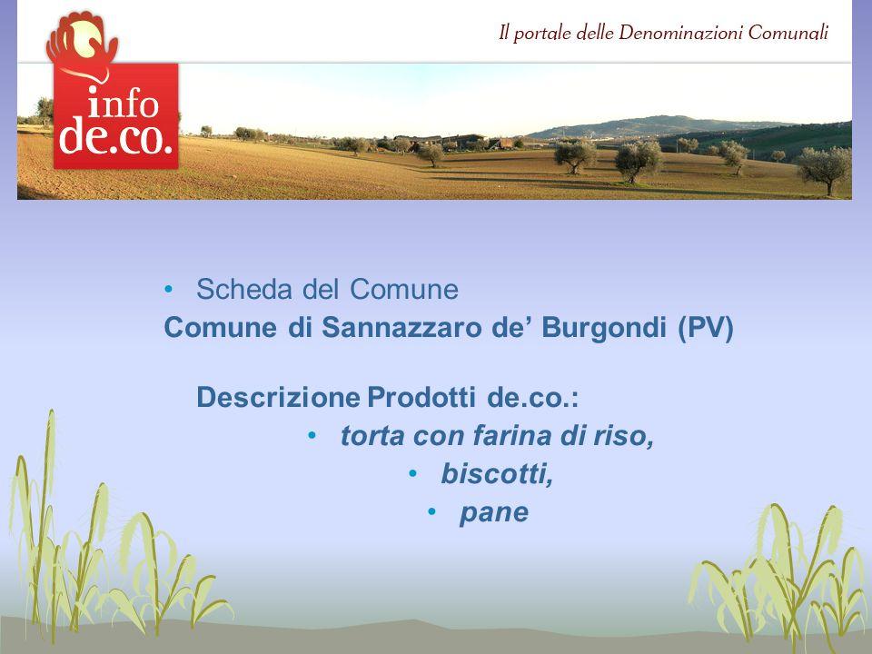Scheda del Comune Comune di Sannazzaro de Burgondi (PV) Descrizione Prodotti de.co.: torta con farina di riso, biscotti, pane