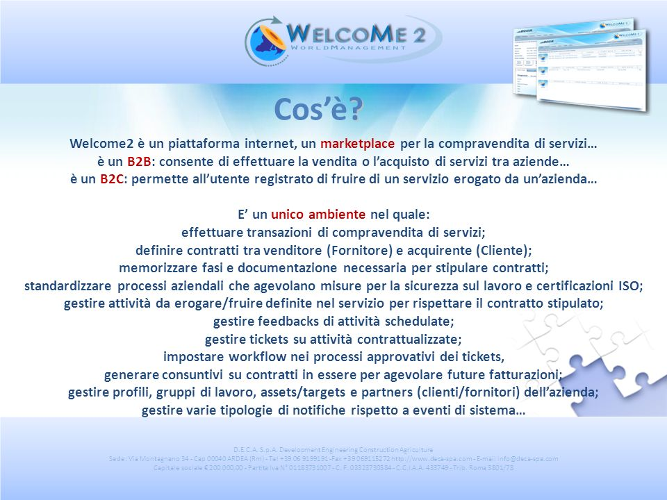 ? Cosè? Welcome2 è un piattaforma internet, un marketplace per la compravendita di servizi… è un B2B: consente di effettuare la vendita o lacquisto di