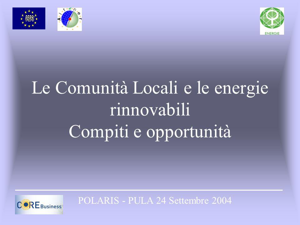Le Comunità Locali e le energie rinnovabili Compiti e opportunità POLARIS - PULA 24 Settembre 2004