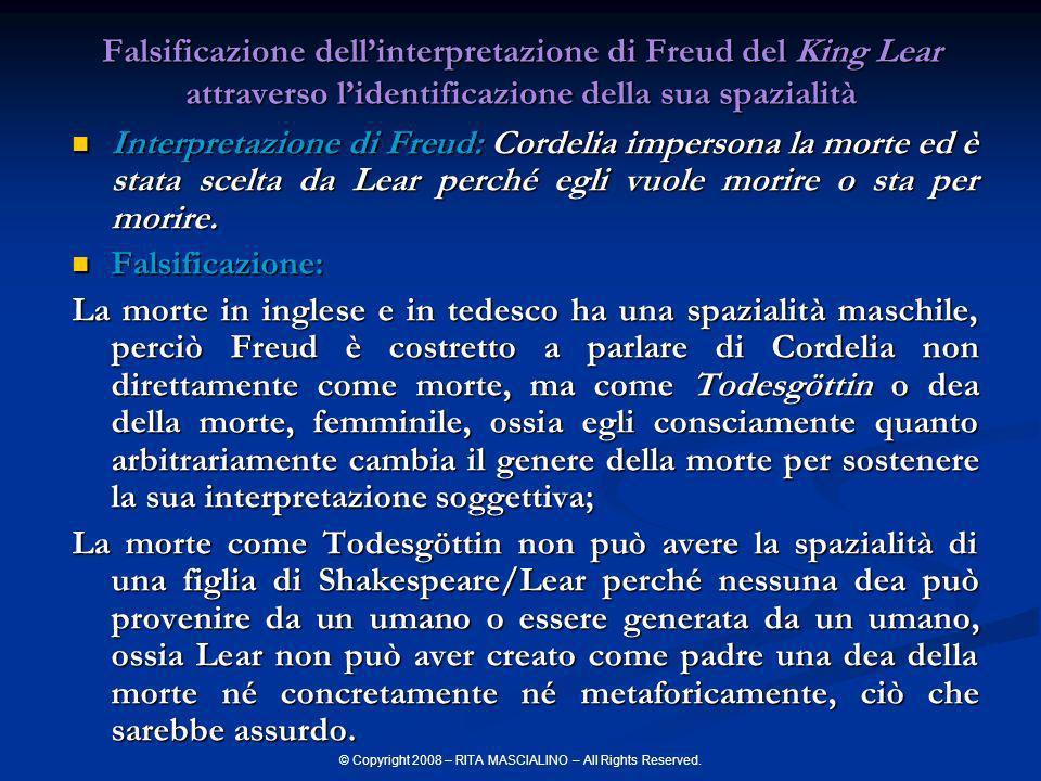 © Copyright 2008 – RITA MASCIALINO – All Rights Reserved. Falsificazione dellinterpretazione di Freud del King Lear attraverso lidentificazione della