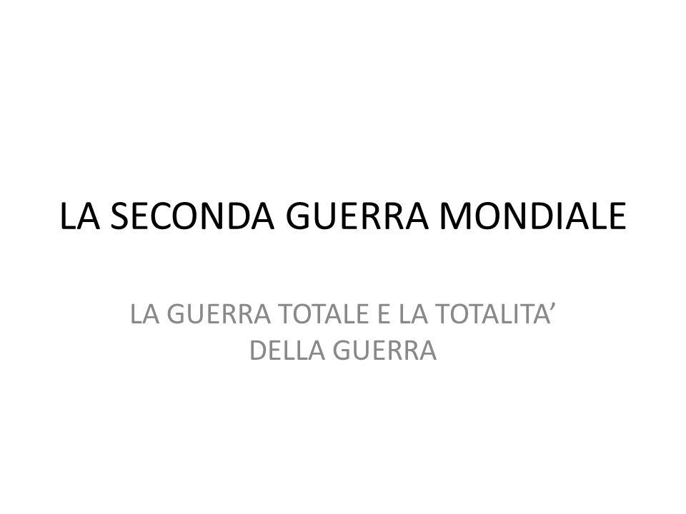 LA SECONDA GUERRA MONDIALE LA GUERRA TOTALE E LA TOTALITA DELLA GUERRA