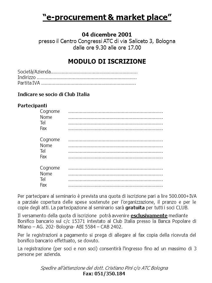 e-procurement & market place 04 dicembre 2001 presso il Centro Congressi ATC di via Saliceto 3, Bologna dalle ore 9.30 alle ore 17.00 MODULO DI ISCRIZ