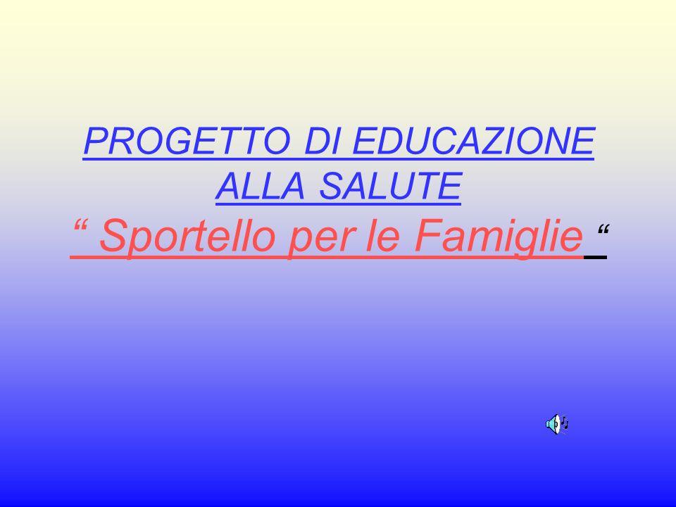 PROGETTO DI EDUCAZIONE ALLA SALUTE Sportello per le Famiglie