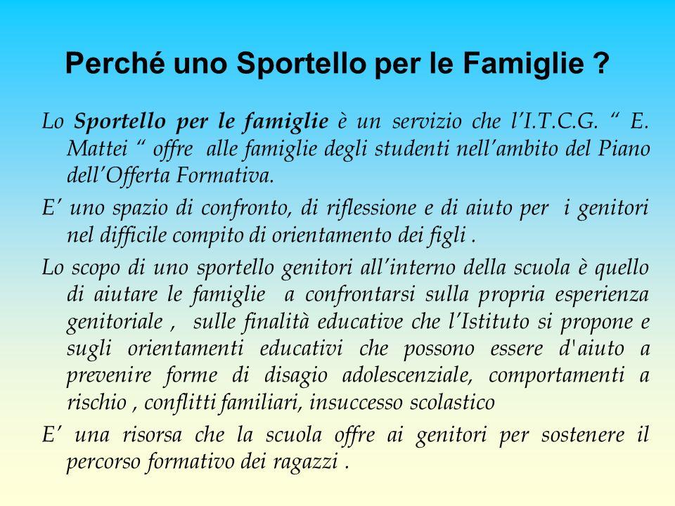 Perché uno Sportello per le Famiglie ? Lo Sportello per le famiglie è un servizio che lI.T.C.G. E. Mattei offre alle famiglie degli studenti nell ambi