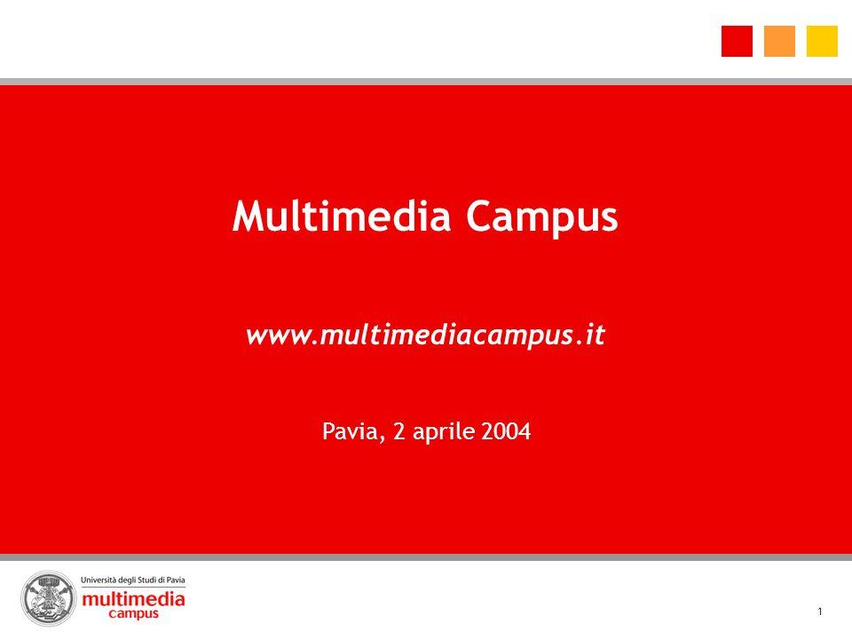 1 Multimedia Campus www.multimediacampus.it Pavia, 2 aprile 2004