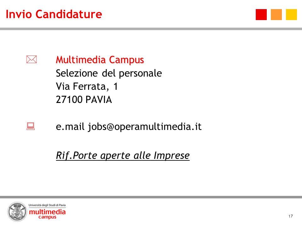 17 Invio Candidature Multimedia Campus Selezione del personale Via Ferrata, 1 27100 PAVIA e.mail jobs@operamultimedia.it Rif.Porte aperte alle Imprese