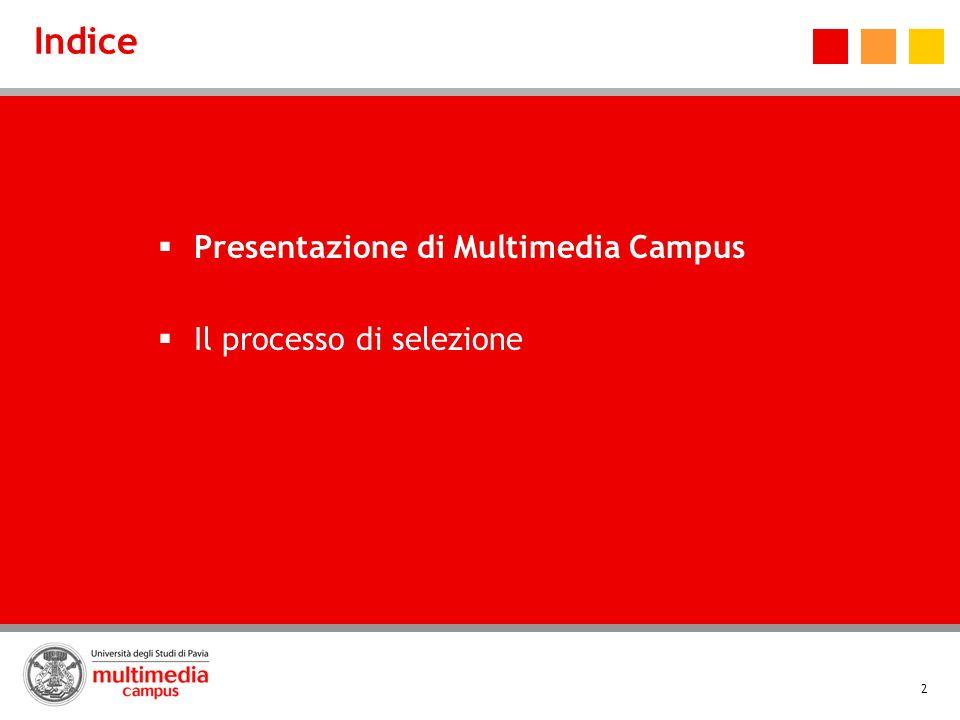 2 Indice Presentazione di Multimedia Campus Il processo di selezione