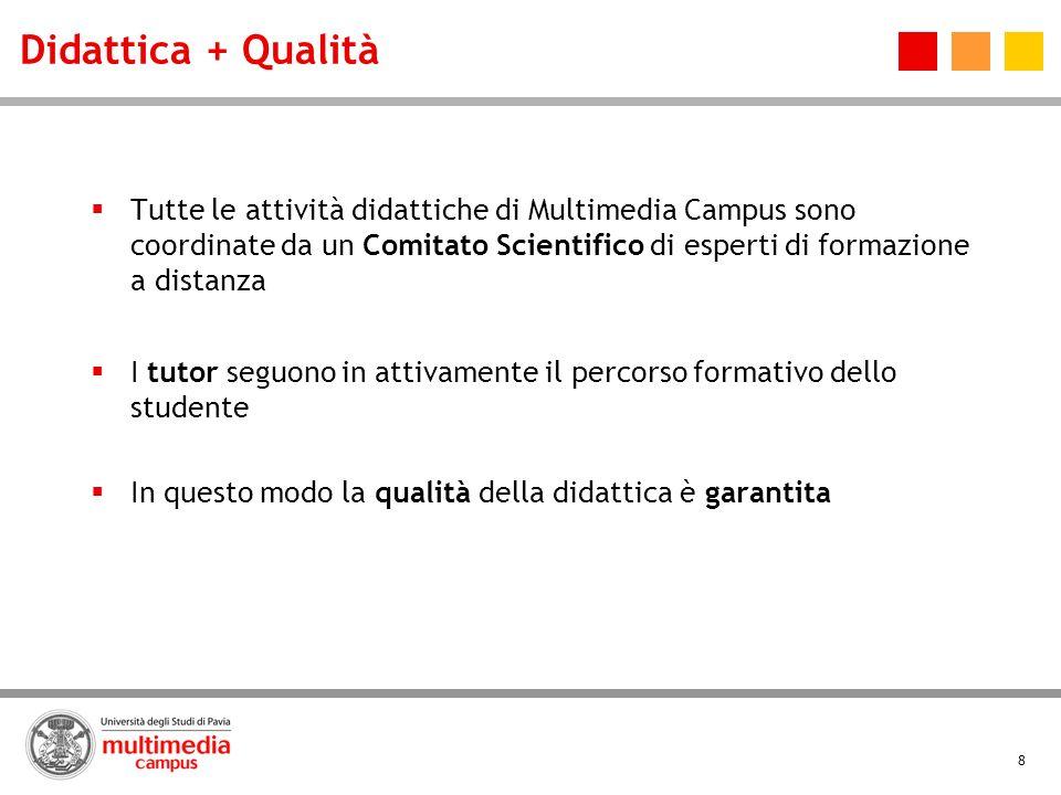 8 Didattica + Qualità Tutte le attività didattiche di Multimedia Campus sono coordinate da un Comitato Scientifico di esperti di formazione a distanza