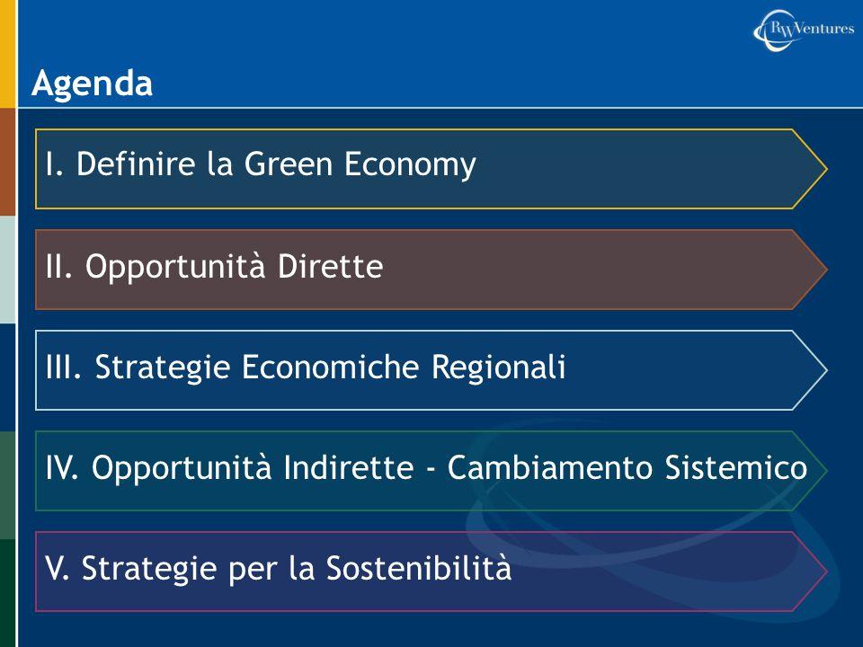 Agenda I. Definire la Green Economy II. Opportunità Dirette III. Strategie Economiche Regionali IV. Opportunità Indirette - Cambiamento Sistemico V. S