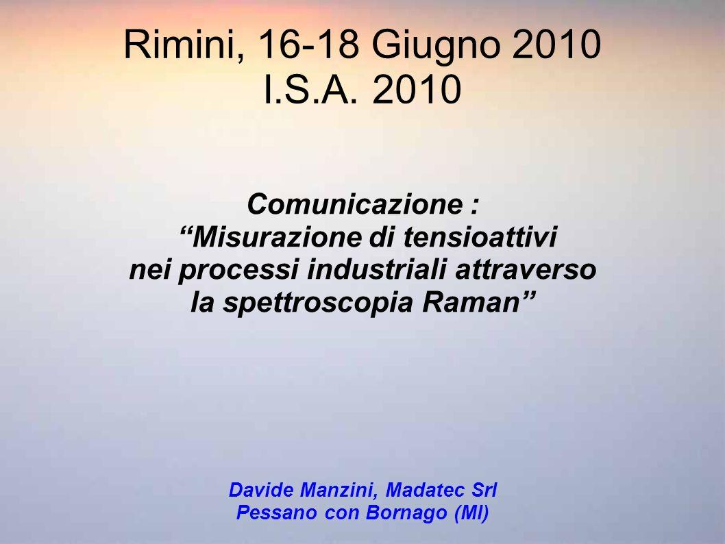 Rimini, 16-18 Giugno 2010 I.S.A. 2010 Comunicazione : Misurazione di tensioattivi nei processi industriali attraverso la spettroscopia Raman Davide Ma