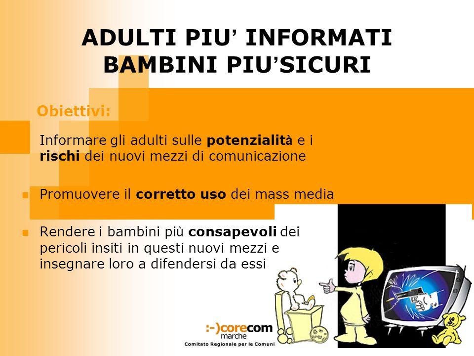 ADULTI PIU INFORMATI BAMBINI PIU SICURI Obiettivi: Informare gli adulti sulle potenzialit à e i rischi dei nuovi mezzi di comunicazione Promuovere il