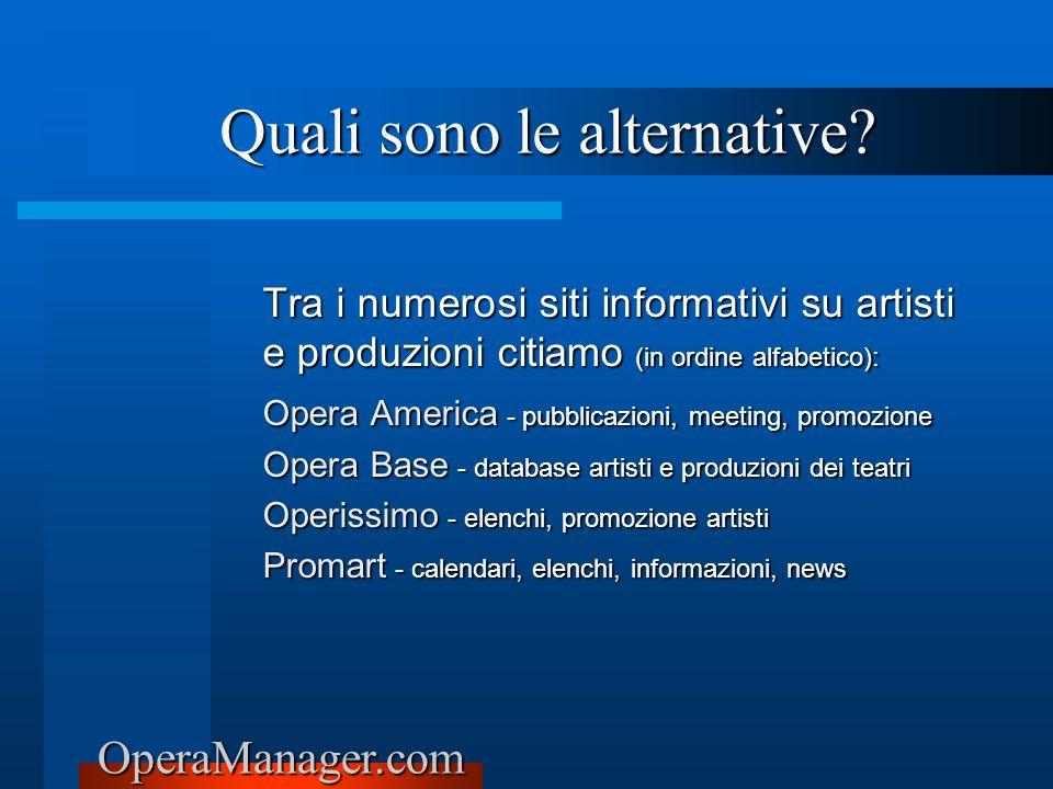OperaManager.com Tra i numerosi siti informativi su artisti e produzioni citiamo (in ordine alfabetico): Opera America - pubblicazioni, meeting, promo