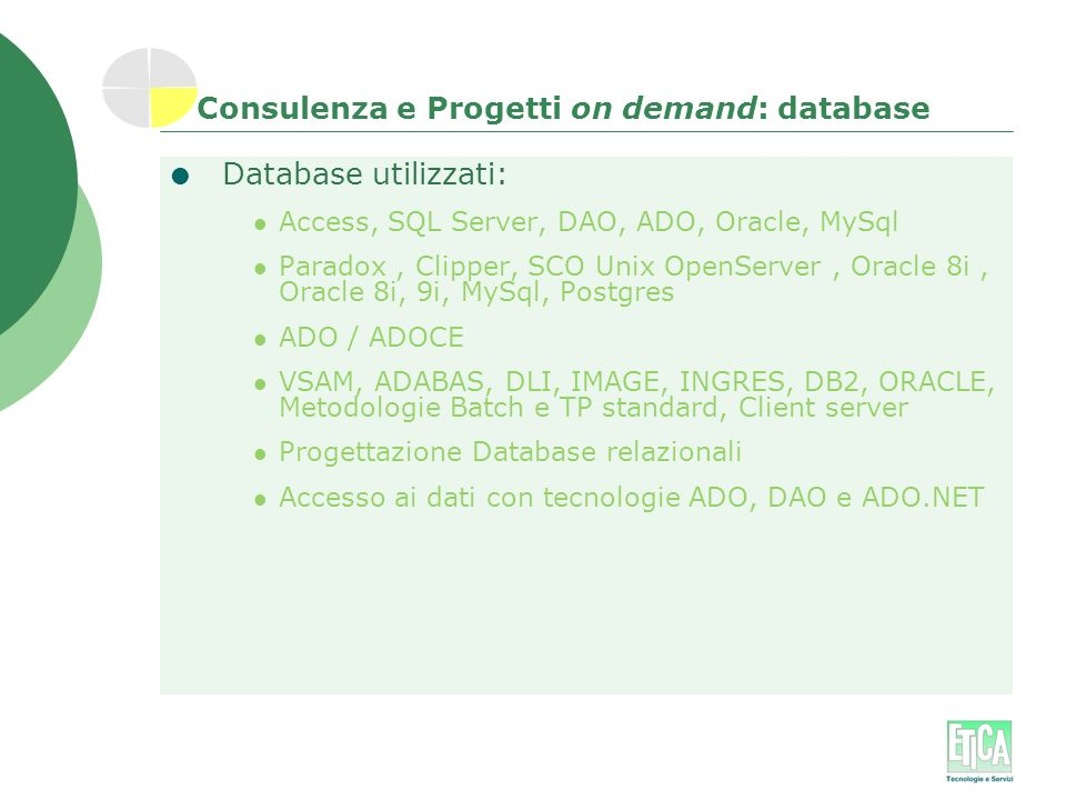 Consulenza e Progetti on demand: database Database utilizzati: Access, SQL Server, DAO, ADO, Oracle, MySql Paradox, Clipper, SCO Unix OpenServer, Orac