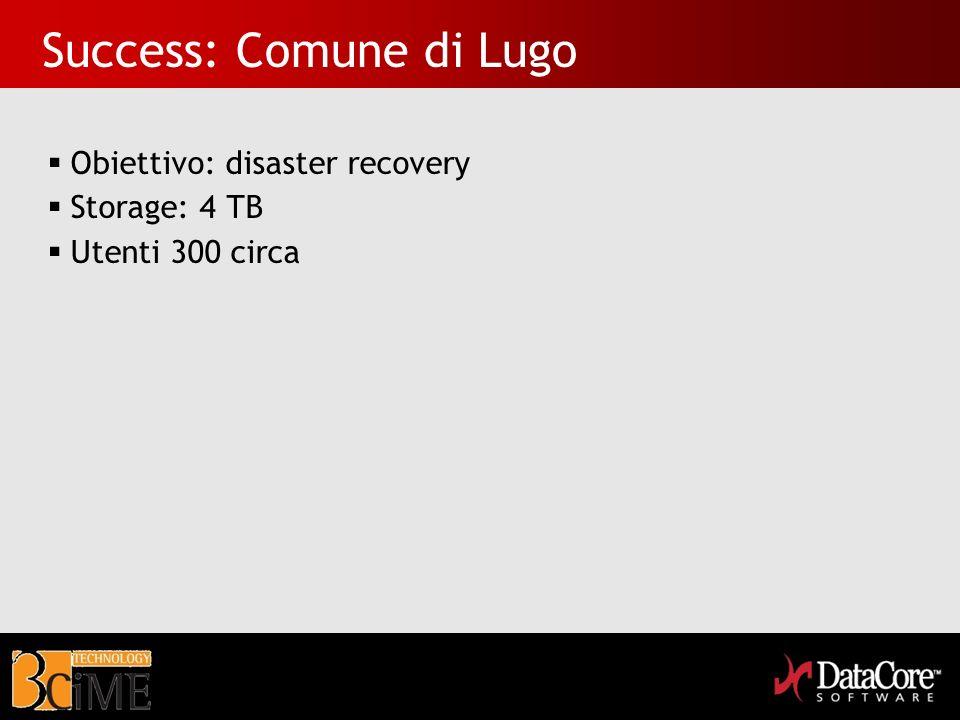 Success: Comune di Lugo Obiettivo: disaster recovery Storage: 4 TB Utenti 300 circa